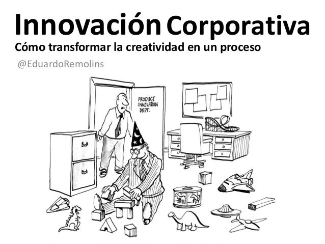 InnovaciónCorporativa @EduardoRemolins Cómo transformar la creatividad en un proceso