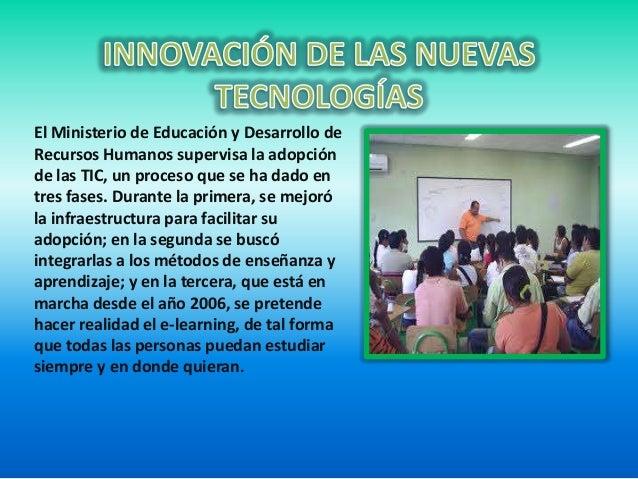 El Ministerio de Educación y Desarrollo de Recursos Humanos supervisa la adopción de las TIC, un proceso que se ha dado en...