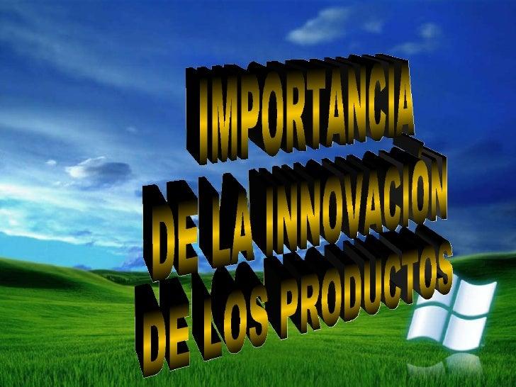 IMPORTANCIA  DE LA INNOVACIÓN  DE LOS PRODUCTOS