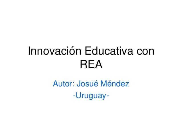 Innovación Educativa con  REA  Autor: Josué Méndez  -Uruguay-