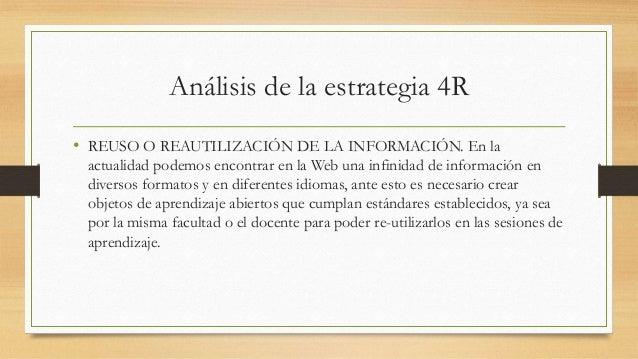 Análisis de la estrategia 4R • REUSO O REAUTILIZACIÓN DE LA INFORMACIÓN. En la actualidad podemos encontrar en la Web una ...