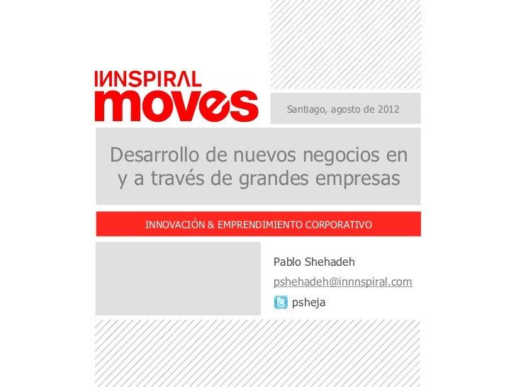 Santiago, agosto de 2012Desarrollo de nuevos negocios en y a través de grandes empresas   INNOVACIÓN & EMPRENDIMIENTO CORP...