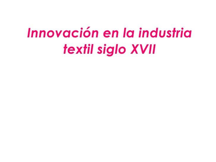 Innovación en la industria textil siglo XVII