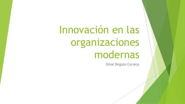 Innovación en las organizaciones modernas Omar Begazo Cornejo