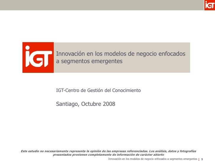 Innovación en los modelos de negocio enfocados                        a segmentos emergentes                           IGT...