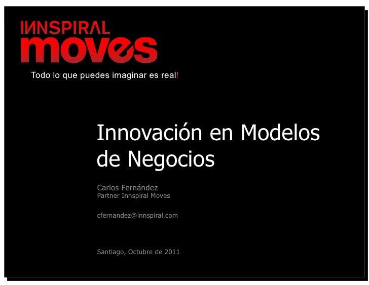 Todo lo que puedes imaginar es real!               Innovación en Modelos               de Negocios                Carlos F...