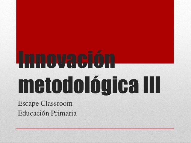 Innovación metodológica III Escape Classroom Educación Primaria