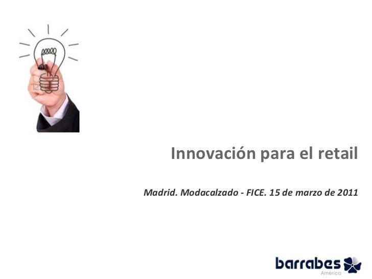 Innovación para el retail Madrid. Modacalzado - FICE. 15 de marzo de 2011