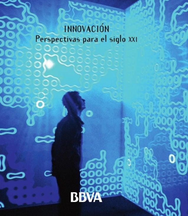 INNOVACIÓN Perspectivas para el siglo XXI Innovación: perspectivas para el siglo XXI