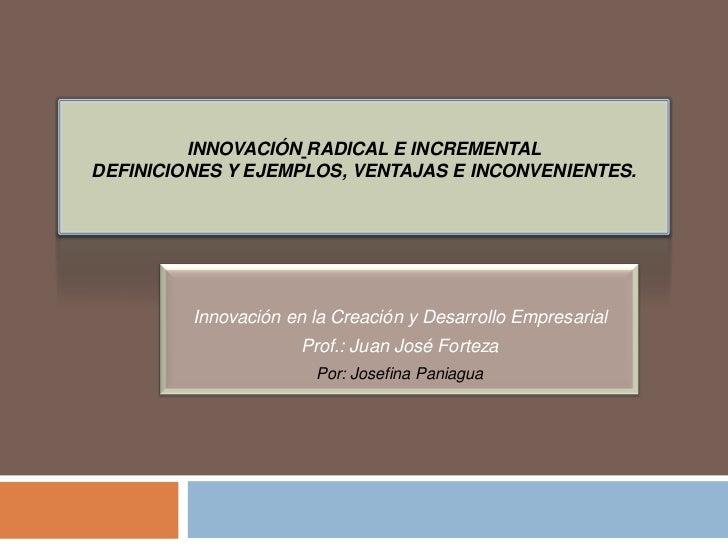 INNOVACIÓN RADICAL E INCREMENTALDEFINICIONES Y EJEMPLOS, VENTAJAS E INCONVENIENTES.         Innovación en la Creación y De...