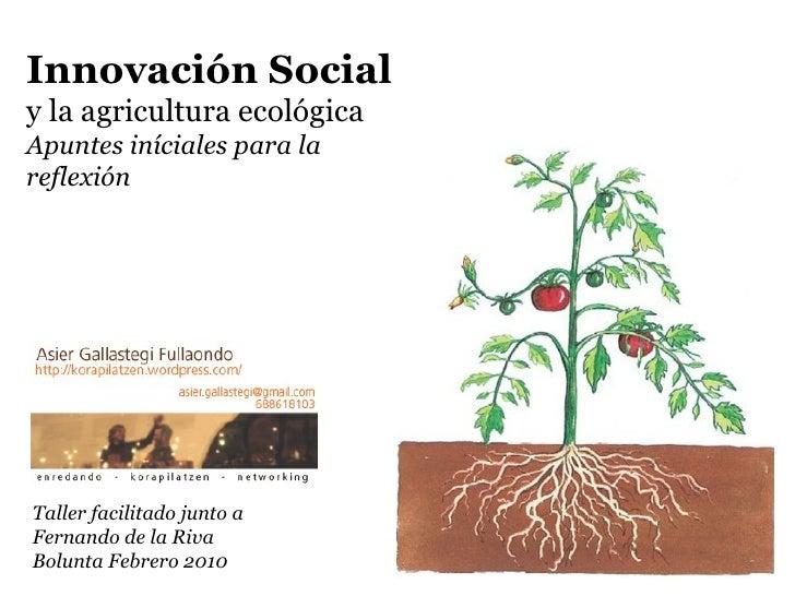 Innovación Social  y la agricultura ecológica Apuntes iníciales para la reflexión Taller facilitado junto a Fernando de la...