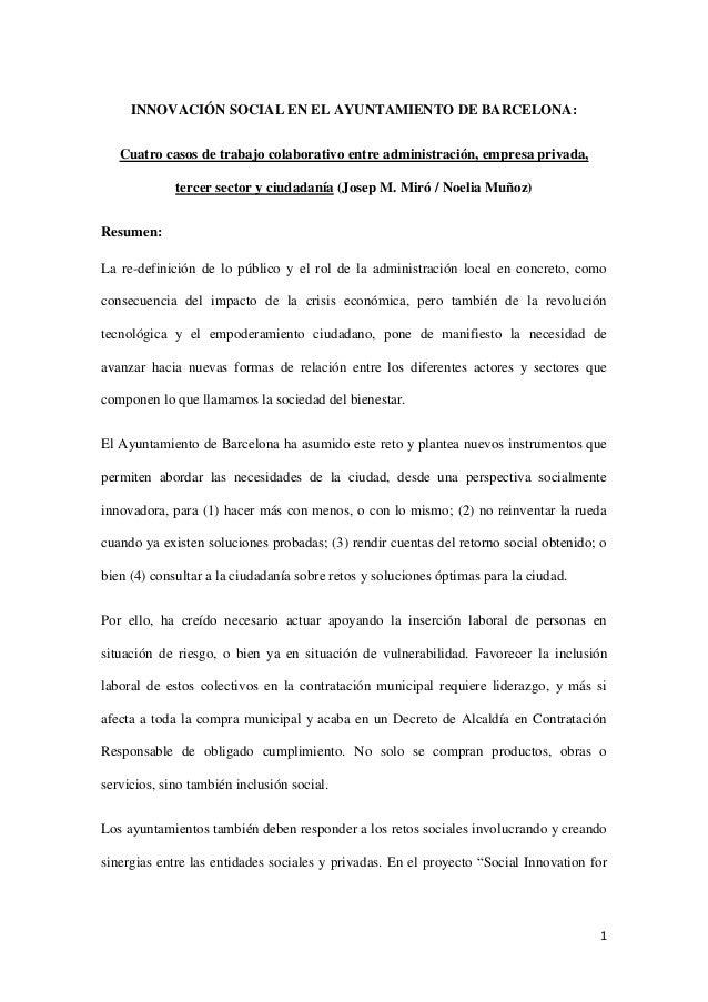 1 INNOVACIÓN SOCIAL EN EL AYUNTAMIENTO DE BARCELONA: Cuatro casos de trabajo colaborativo entre administración, empresa pr...