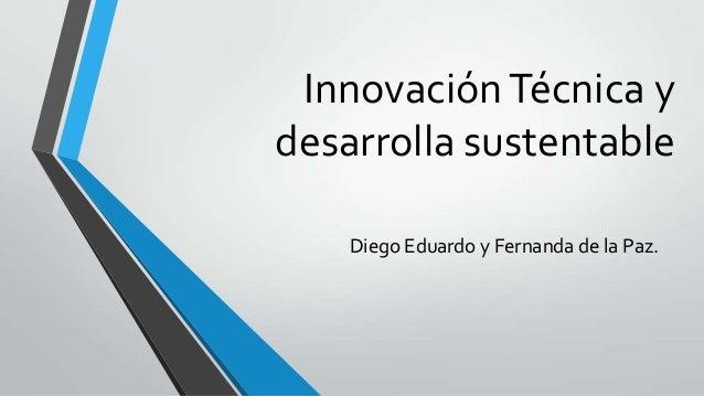 Innovación Técnica y desarrolla sustentable Diego Eduardo y Fernanda de la Paz.