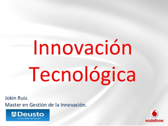 Innovación Tecnológica Jokin Ruiz. Master en Gestión de la Innovación.