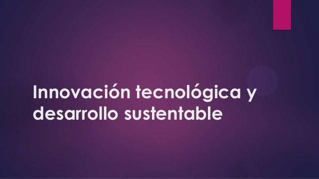 Innovación tecnológica y desarrollo sustentable