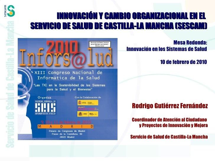 Mesa Redonda: Innovación en los Sistemas de Salud 10 de febrero de 2010 Rodrigo Gutiérrez Fernández Coordinador de Atenció...