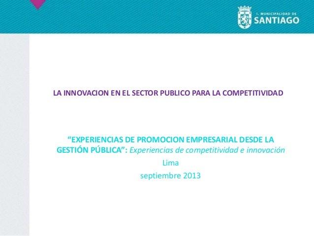 """""""EXPERIENCIAS DE PROMOCION EMPRESARIAL DESDE LA GESTIÓN PÚBLICA"""": Experiencias de competitividad e innovación Lima septiem..."""