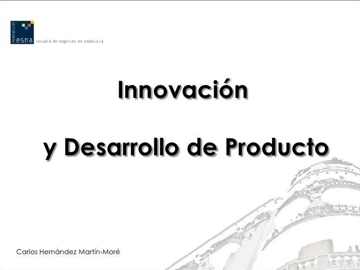 Innovación       y Desarrollo de ProductoCarlos Hernández Martín-Moré
