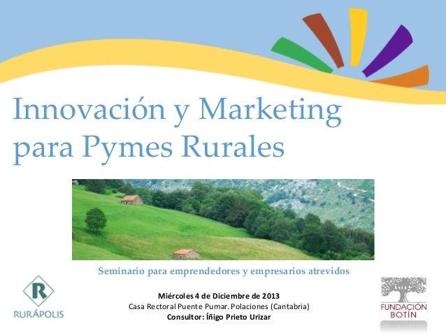 Innovación y Marketing para Pymes Rurales  Seminario para emprendedores y empresarios atrevidos Miércoles 4 de Diciembre d...