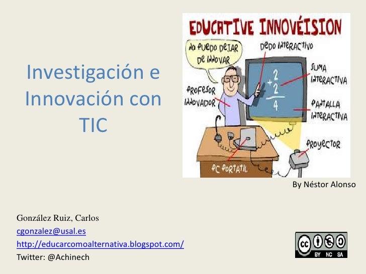 Investigación e  Innovación con        TIC                                             By Néstor AlonsoGonzález Ruiz, Carl...