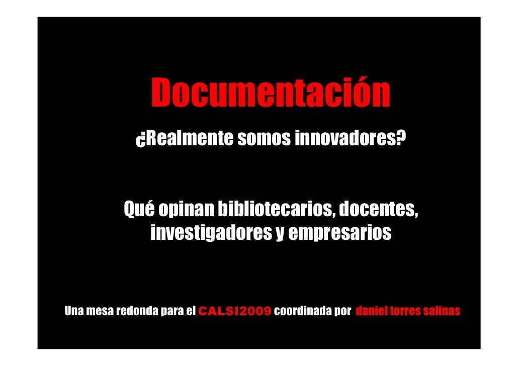 Documentación Documentación:   ¿Realmente somos innovadores?  ¿Realmente somos innovadores?           Qué opinan bibliotec...