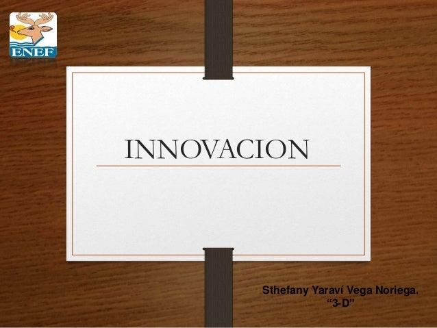 "INNOVACION  Sthefany Yaraví Vega Noriega.  ""3-D"""