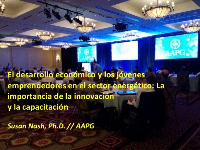 El desarrollo económico y los jóvenes emprendedores en el sector energético: La importancia de la innovación y la capacita...