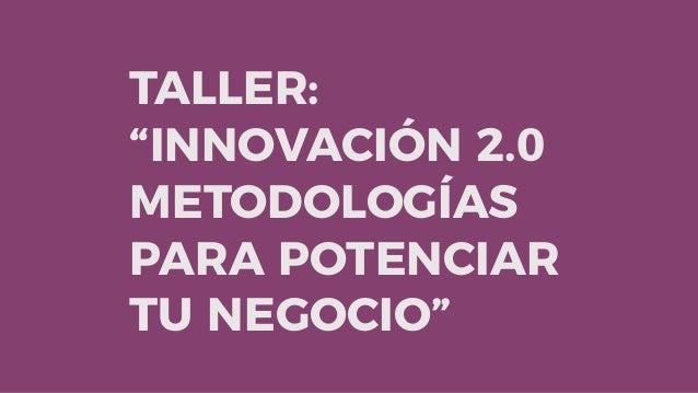"TALLER: ""INNOVACIÓN 2.0 METODOLOGÍAS PARA POTENCIAR TU NEGOCIO"""