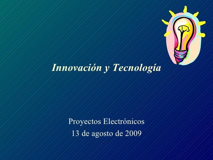 Innovación y Tecnología Proyectos Electrónicos 13 de agosto de 2009