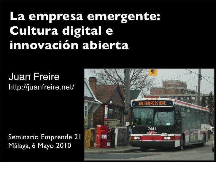 La empresa emergente: Cultura digital e innovación abierta  Juan Freire http://juanfreire.net/     Seminario Emprende 21 M...
