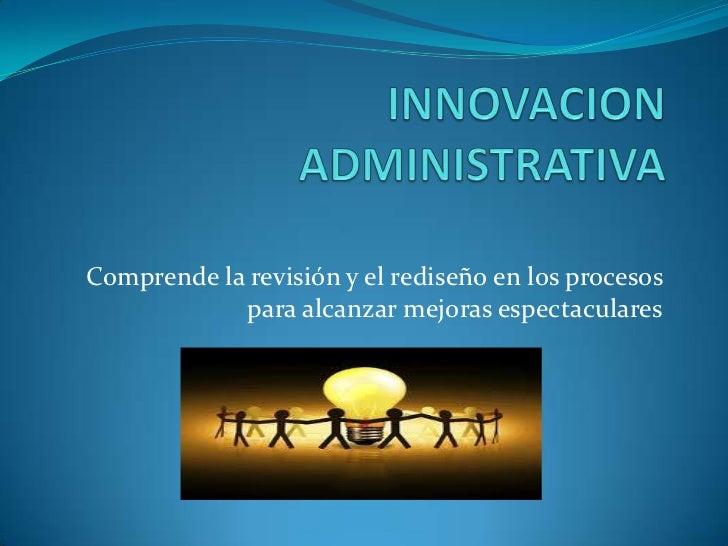 Comprende la revisión y el rediseño en los procesos            para alcanzar mejoras espectaculares