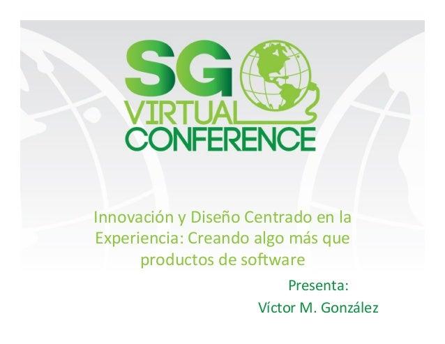 Innovación y Diseño Centrado en la Experiencia: creando algo más que productos de software Slide 2