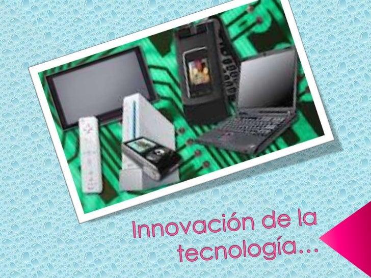 La innovación se define como la  transformación de una idea en un  producto o equipo vendible, nuevo o  mejorado; en un pr...