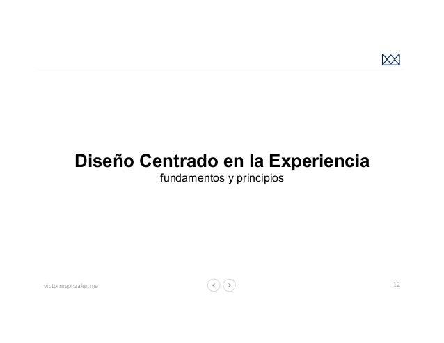 victormgonzalez.me Diseño Centrado en la Experiencia fundamentos y principios 12 Fuente: https://undaze.files.wordpress.co...