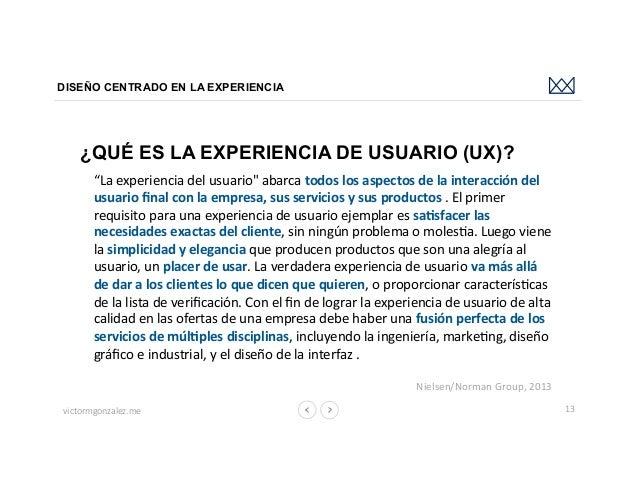 """victormgonzalez.me DISEÑO CENTRADO EN LA EXPERIENCIA 13 ¿QUÉ ES LA EXPERIENCIA DE USUARIO (UX)? """"Laexperienciadelusuari..."""