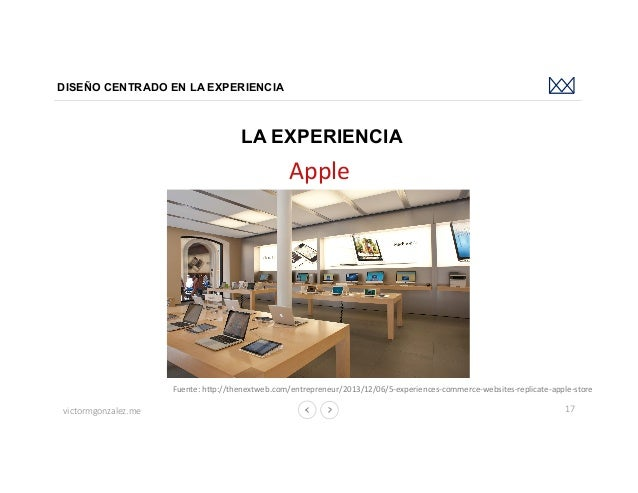 victormgonzalez.me DISEÑO CENTRADO EN LA EXPERIENCIA 17 LA EXPERIENCIA Apple Fuente:hbp://thenextweb.com/entrepreneur/20...