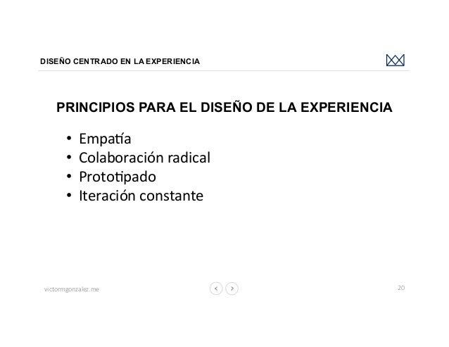 victormgonzalez.me DISEÑO CENTRADO EN LA EXPERIENCIA 20 PRINCIPIOS PARA EL DISEÑO DE LA EXPERIENCIA • Empaha • Colabora...