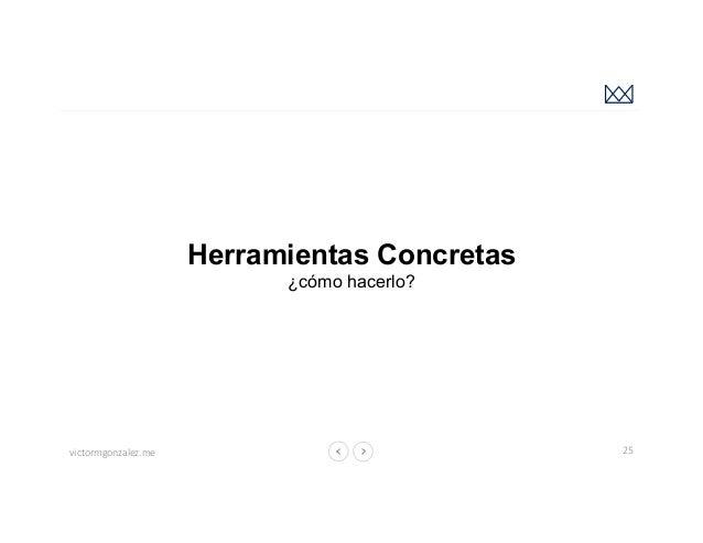 victormgonzalez.me Herramientas Concretas ¿cómo hacerlo? 25 Fuente: https://undaze.files.wordpress.com/2013/06/design_thin...
