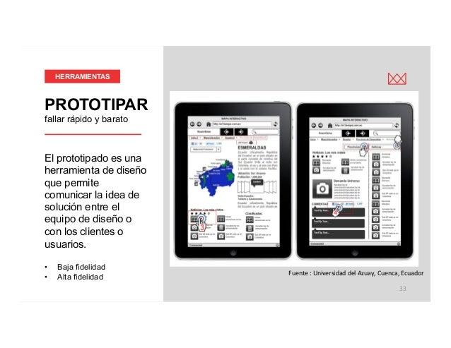 victormgonzalez.me  33 El prototipado es una herramienta de diseño que permite comunicar la idea de solución entre el equi...