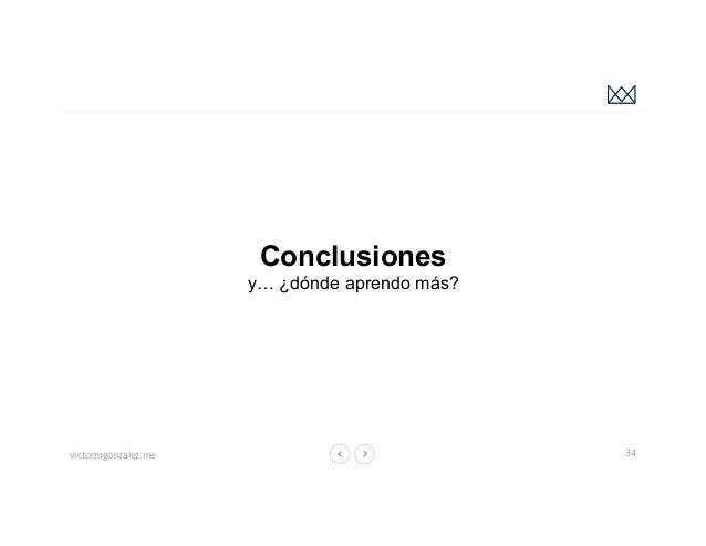 victormgonzalez.me Conclusiones y… ¿dónde aprendo más? 34 Fuente: https://undaze.files.wordpress.com/2013/06/design_thinki...