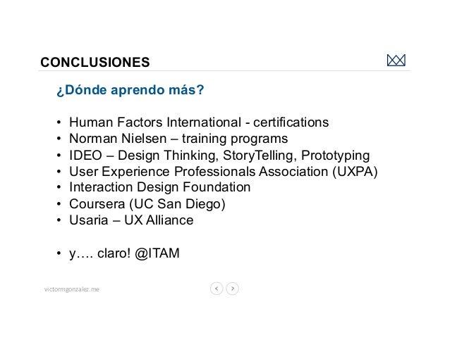 victormgonzalez.me CONCLUSIONES ¿Dónde aprendo más? • Human Factors International - certifications • Norman Nielsen – tr...