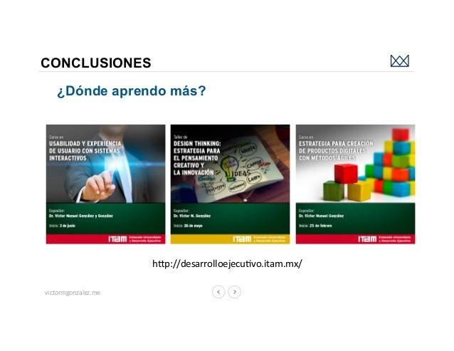 victormgonzalez.me CONCLUSIONES ¿Dónde aprendo más? hbp://desarrolloejecuLvo.itam.mx/