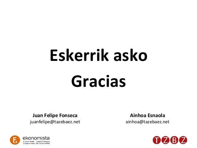 Eskerrik  asko   Gracias   Juan  Felipe  Fonseca   juanfelipe@tazebaez.net   Ainhoa  Esnaola   ainhoa@ta...