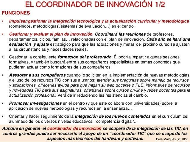 Aunque en general el coordinador de innovación se ocupará de la integración de las TIC, en centros grandes puede ser neces...