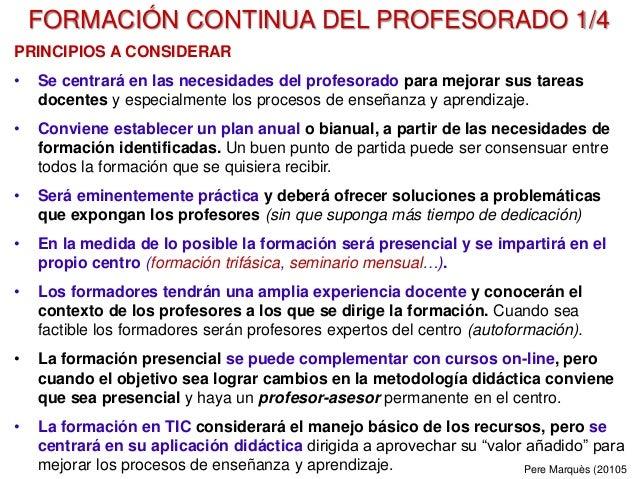 FORMACIÓN CONTINUA DEL PROFESORADO 1/4 PRINCIPIOS A CONSIDERAR • Se centrará en las necesidades del profesorado para mejor...