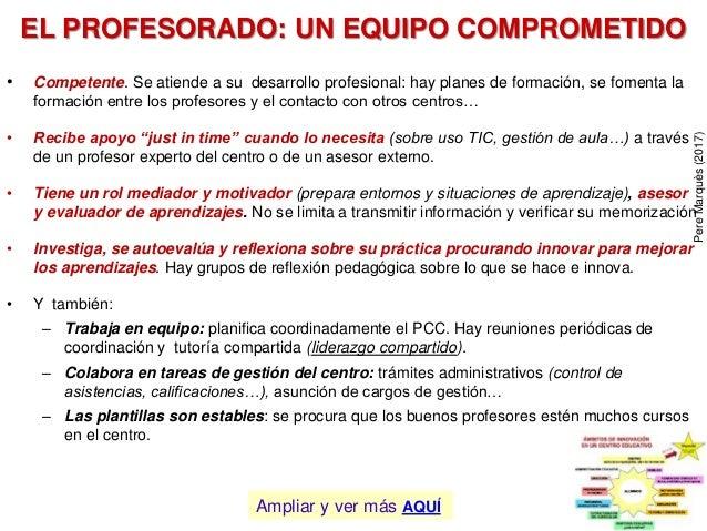 EL PROFESORADO: UN EQUIPO COMPROMETIDO • Competente. Se atiende a su desarrollo profesional: hay planes de formación, se f...