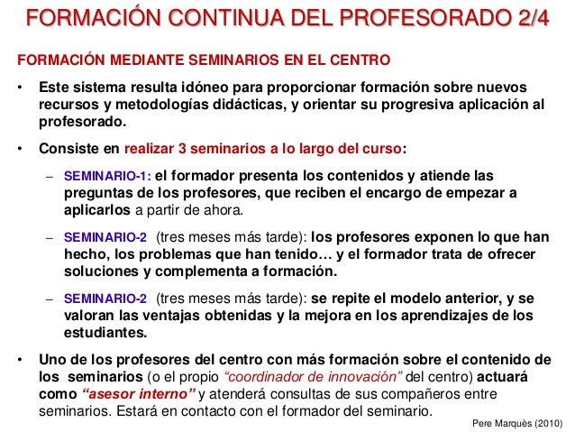 FORMACIÓN CONTINUA DEL PROFESORADO 2/4 FORMACIÓN MEDIANTE SEMINARIOS EN EL CENTRO • Este sistema resulta idóneo para propo...