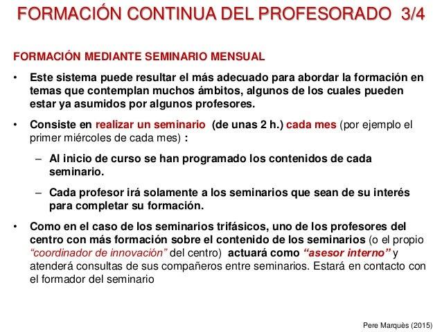FORMACIÓN CONTINUA DEL PROFESORADO 3/4 FORMACIÓN MEDIANTE SEMINARIO MENSUAL • Este sistema puede resultar el más adecuado ...