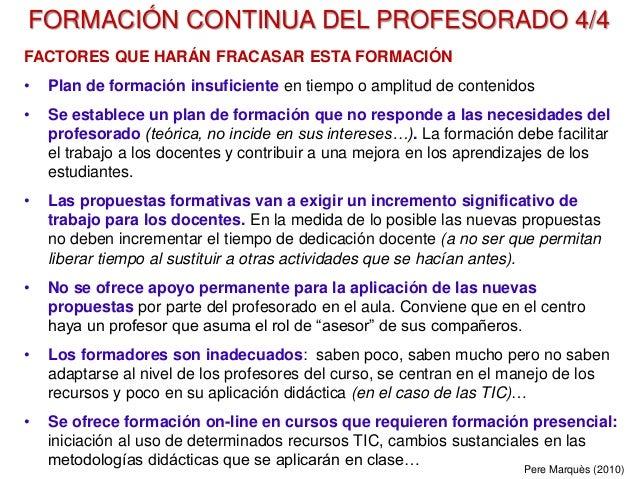FORMACIÓN CONTINUA DEL PROFESORADO 4/4 FACTORES QUE HARÁN FRACASAR ESTA FORMACIÓN • Plan de formación insuficiente en tiem...