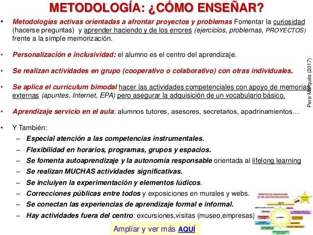 METODOLOGÍA: ¿CÓMO ENSEÑAR? • Metodologías activas orientadas a afrontar proyectos y problemas Fomentar la curiosidad (hac...